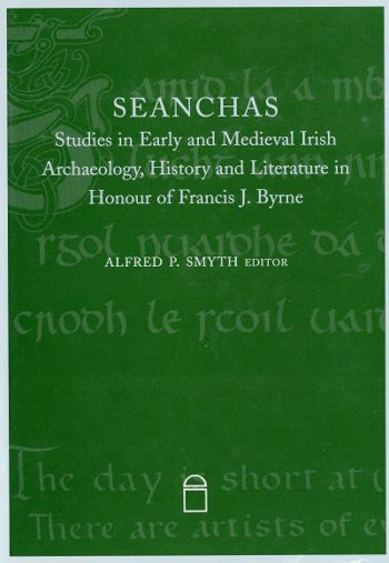 Seanchas Studies In Early And Medieval Irish Archaeology History And Literature In Honour Of Francis J Byrne – Alfred P. Smyth (Editor)