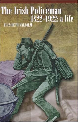 The Irish Policeman, 1822-1922: A Life – Elizabeth Malcolm.