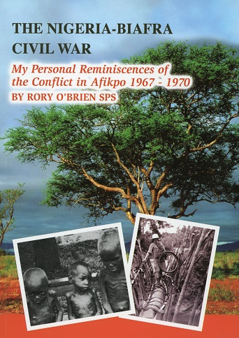 The Nigeria-Biafra Civil War, My Personal Reminiscences Of The Conflict In Afikpo 1967-1970 – Rory O'Brien SPS.