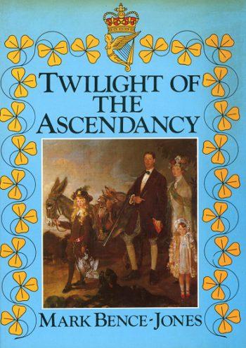 Twilight Of The Ascendancy – Mark Bence-Jones.