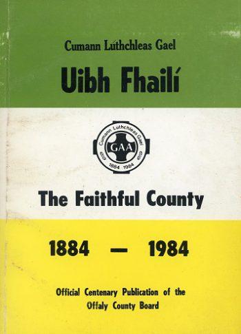 Uibh Fhailí: The Faithful County 1884-1984 – Eds. P.J. Cunningham & R. Scully.