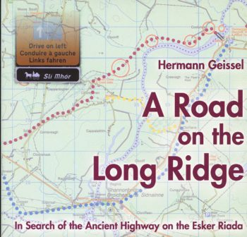 A Road On The Long Ridge: In Search Of The Ancient Highway On The Esker Riada – Hermann Geissel.