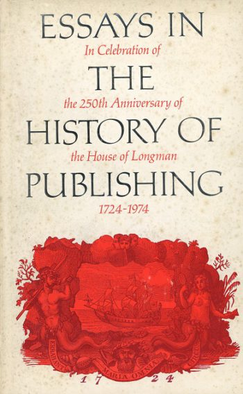 Essays In The History Of Publishing: In Celebration Of The 250th Anniversary Of The House Of Longman 1724-1974 – Editor: Asa Briggs.
