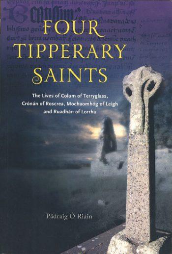 Four Tipperary Saints The Lives Of Colum Of Terryglass, Crónán Of Roscrea, Mochaomhóg Of Leigh And Ruadhán Of Lorrha
