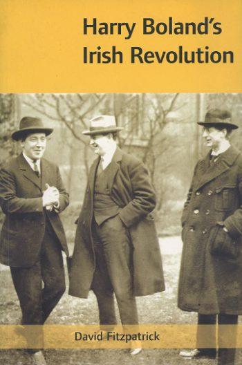 Harry Boland's Irish Revolution – David Fitzpatrick.
