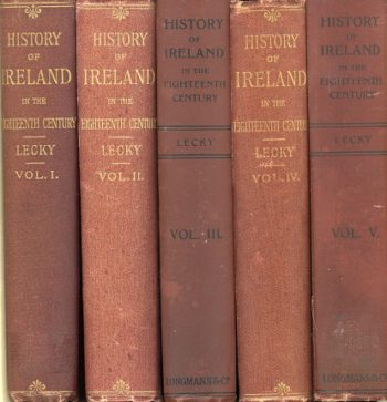 History Of Ireland In The Eighteenth Century Volumes 1-5 – W. E. H. Lecky.