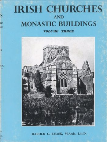 Irish Churches And Monastic Buildings Volume 3: Medieval Gothic: The Last Phases – Harold G. Leask.