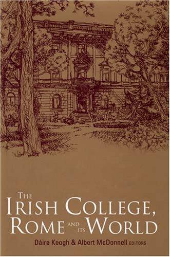 The Irish College, Rome And Its World – Editors: Dáire Keogh & Albert McDonnell.