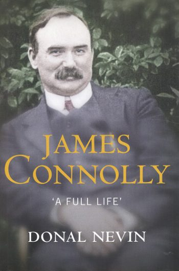 James Connolly: A Full Life – Donal Nevin.