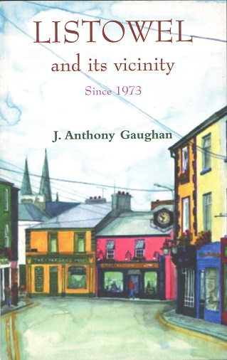 Listowel And Its Vicinity: Since 1973: A Supplement – J. Anthony Gaughan