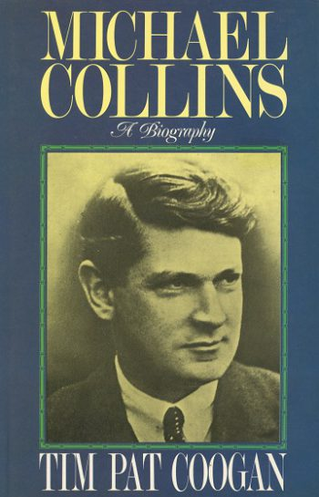 Michael Collins: A Biography – Tim Pat Coogan.