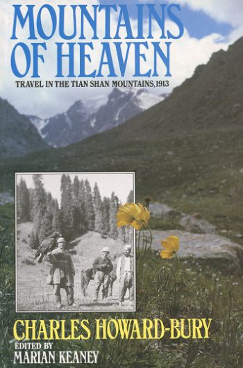 Mountains Of Heaven: Travels In The Tien Shan Mountains, 1913 – Charles Howard-Bury. Edited By Marian Keaney.