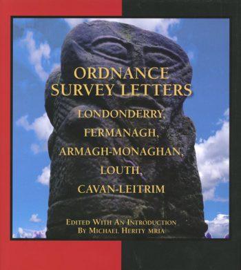 Ordnance Survey Letters: Londonderry, Fermanagh, Armagh-Monaghan, Louth, Cavan-Leitrim – Editor: Michael Herity.
