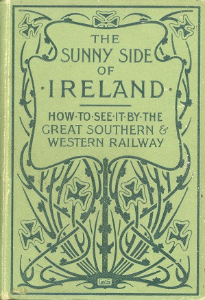 The Sunny Side Of Ireland: How To See It By The Great Southern And Western Railway – John O'Mahony.