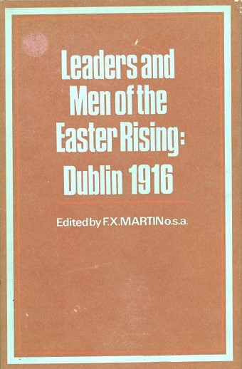 Leaders And Men Of The Easter Rising: Dublin 1916 – (ed.) F.X Martin
